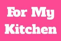 For My Kitchen / by Gretchen Pitts
