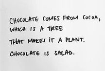 Chocolate / Chocolate comes from Cocoa which is a tree, that makes it a plant. Chocolate is salad.