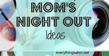 MOMS NIGHT OUT / Ideas for planning special time with our Mom friends.