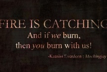 "Fire Is Catching / ""Don't you see? Fire is catching! And if we burn, you burn with us!"" / by Ellie Konfrst"
