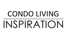 Condo Living - Inspiration / Inspirational ideas showcasing room settings for Condo living - ROOM settings that you can LIVE IN and LOVE!