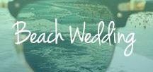 Beach Wedding / Your guide to a perfect beach wedding