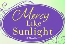 MERCY LIKE SUNLIGHT / Inspired by the biblical account of Mary Magdalene, Mercy Like Sunlight: A Novella is a contemporary story about a woman in desperate need of God's loving-kindness. I've gathered here photos of Mary Margaret Delaney's urban neighborhood and quotes from the novella, as well as verses from Scripture that capture her journey. Only one question remains: Who will set her free from the darkness inside?