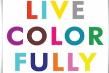 ~Live Color Fully~ / by Karen McQueen-Paolini