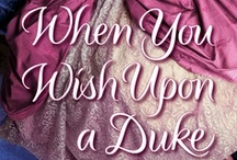 WHEN YOU WISH UPON A DUKE  / By Isabella Bradford~Book One in the Wylder Sisters Series of Georgian Historical Romances~WHEN YOU WISH UPON A DUKE is published by Ballantine/Random House in the U.S., and by Eternal Romance Books/Headline in the U.K. / by TwoNerdyHistoryGirls ***