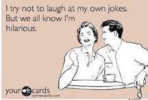 You make me laugh.