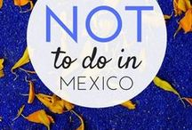 Travel Tips For Mexico / Travel advice, itineraries ideas, and useful tips for traveling in Mexico.
