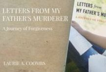 Letters from My Father's Murderer: A Journey of Forgiveness / by Laurie Coombs