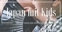 Japan, Baby! | Nippon mit Kindern / Japan ist ein unglaublich kinderfreundliches, aufregendes Reiseziel. Lass dich inspirieren und sammle wertvolle Tipps zur Japan-Reiseplanung!