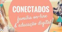 Conectados / Famílias digitais, pais e filhos conectados. Tudo sobre educação digital, segurança na web e dicas de apps para crianças.