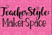 Teacher Style: MakerSpace