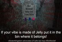 Everyone Deserves A Safe Vibrator Campaign / This is an open board for any one to post things they find related to the dangers of jelly sex toys. There are lots of sceptics out there, but surely prevention is better than lots of people linking detrimental health issues to their jelly sex toy use later in life.