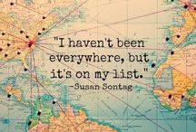 I Will Travel the World / Oh the places I will go! My final destination isn't important, but the journey is.
