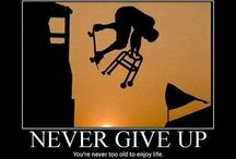 Never Give Up! / This board is about you and never give up your dream.  You must protect and go forward each and everyday. No matter what-It Is Not Over! / by David & Katsue Lukasiak