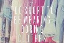 Life is too short to be wearing boring clothes / by Misha AgainstTheOdds