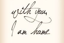 Home is wherever I'm with you. / by Holly Williams