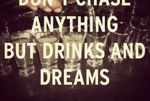 Don't chase anything but drinks and dreams!!
