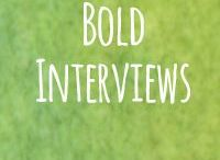 Bold Interviews / I interview the most wonderful people on my blog!