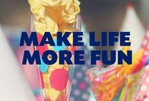 Make Life More Fun / Ideas on how to take daily life to the next level of awesome