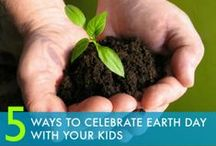 Earth Day / Celebrate Earth Day everyday - not just in April.