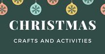 Christmas Crafts & Activities / A collection of family and child focused Christmas crafts and activities.