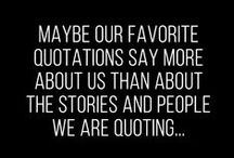 Quotes / Maybe our favorite quotations say more about us than the stories and people we're quoting from. / by Tara Rushmer