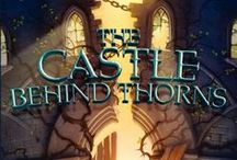 Novel: The Castle Behind Thorns / inspiration for the book.  Coming June 2014 from Katherine Tegan Books