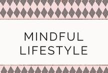 Mindful Lifestyle / Tips from the Internet on how to live a mindful life.