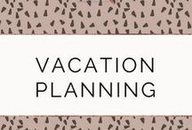 Vacation Planning / Tips to help you organize your next trip or weekend getaway.