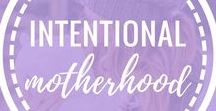 Intentional Motherhood / Encouragement to be intentional in your motherhood through personal development and purposeful living.
