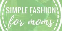 Simple Fashion for Moms / Fashion and style ideas for moms: spring, summer, fall, winter. Clothes, accessories, and shoes.