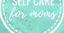 Self Care for Moms / The importance of self care for moms and how to fit self care into your already busy schedule.