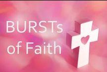 BURSTs of Faith / A Life of Faith, Love and Joy
