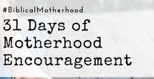 Biblical Motherhood / Motherhood encouragement from a biblical perspective.