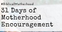 Biblical Motherhood / Motherhood encouragement from a biblical perspective.