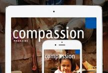Compassion Magazine / Compassion Magazine brings you inspiring stories about how sponsors and donors are transforming children's lives. It's published monthly on iPad, iPhone and at compassion.com/magazine. Enjoy! / by Compassion International