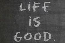 Life is Good / Life isn't easy, life isn't perfect, but life is good. / by Life is Good