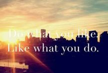Do what you like. Like what you do. / by Life is good
