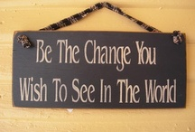 Be The Change.... / by Laura Siegel