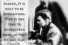 "Marie Curie / ""Life is not easy for any of us. But what of that? We must have perseverance and above all confidence in ourselves. We must believe that we are gifted for something and that this thing must be attained."" ~Marie Curie"