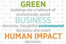 """Green Building / """"Green buildings are a hallmark of economically sound business decisions, thoughtful environmental decisions, and smart human impact decisions."""" ~Rick Fedrizzi / by Nanette South Clark"""