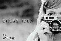 Dress Idea by MONIQUE