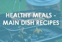 Healthy Meals - Main Dish Recipes / Healthy meals for lunch and dinner. Recipes you and your loved ones will enjoy!
