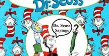Dr. Seuss / The MORE that you Read, the MORE Things you will Know.  The MORE you LEARN, the More Places you'll GO! – Dr. Seuss