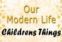 Children's Things / Our Modern Life - Things For Children