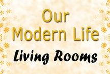 Modern Living Rooms / Our Modern Life - Living Room Décor