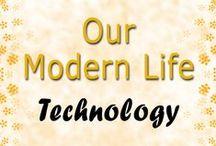 Technology / Our Modern Life - 21st Century Technology