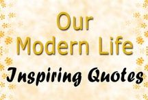 Inspiring Quotes / Our Modern Life - Quotes To Inspire And Uplift