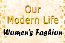 Women's Fashion / Our Modern Life - Fashion For The Modern Woman