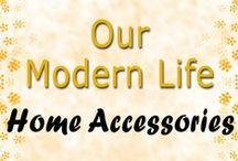 Home Accessories / Our Modern Life - Accessories and home decor
